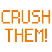 Crush Them!